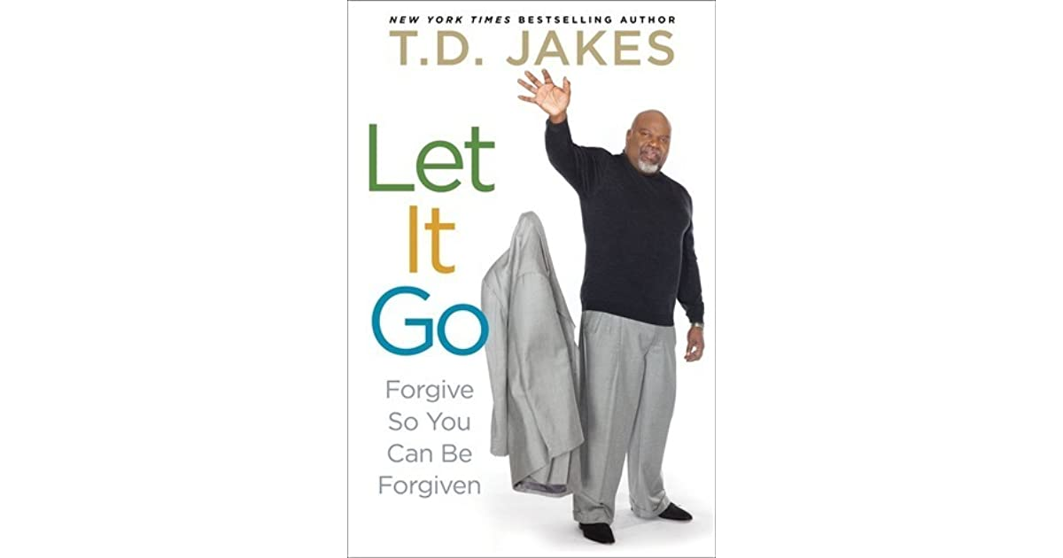Let It Go Forgive So You Can Be Forgiven By Td Jakes