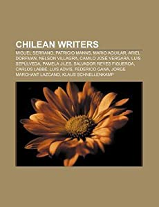 Chilean Writers: Miguel Serrano, Patricio Manns, Mario Aguilar, Ariel Dorfman, Nelson Villagra, Camilo Jose Vergara, Luis Sepulveda