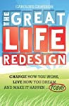 The Great Life Redesign - change how you work, live how you dream and make it happen today