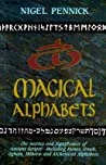 Magical Alphabets: The Secrets and Significance of Ancient Scripts—Including Runes, Greek, Ogham, Hebrew and Alchemical Alphabets