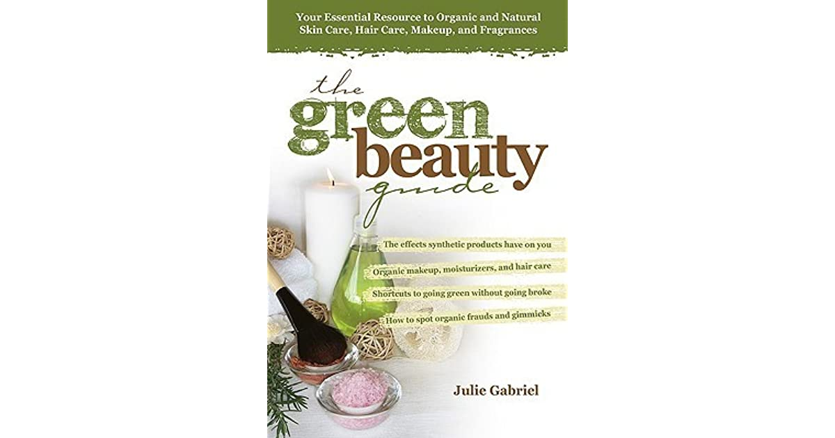 The Green Beauty Guide: Your Essential Resource to Organic and