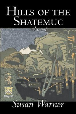 Hills of the Shatemuc, Volume I of II by Susan Warner, Fiction, Literary, Romance, Historical