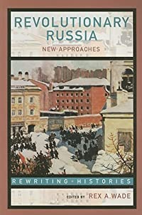 Revolutionary Russia: New Approaches to the Russian Revolution of 1917