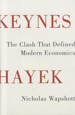 Keynes Hayek: The Clash that Defined Modern Economics
