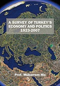 A Survey Of Turkey's Economy And Politics: 1923-2007