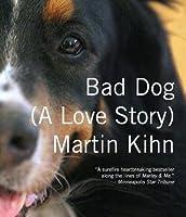 Bad Dog: A Love Story