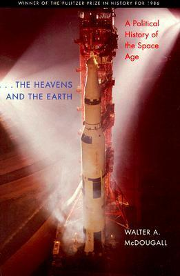 ...the Heavens and the Earth: A Political History of the Space Age