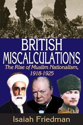 British Miscalculations: The Rise of Muslim Nationalism, 1918-1925