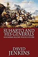 Suharto and His Generals: Indonesian Military Politics, 1975-1983