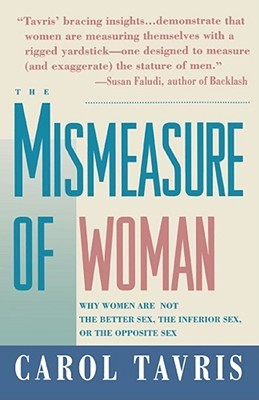 Mismeasure of Woman: Why Women Are Not the Better Sex, the Inferior Sex, or the Opposite Sex