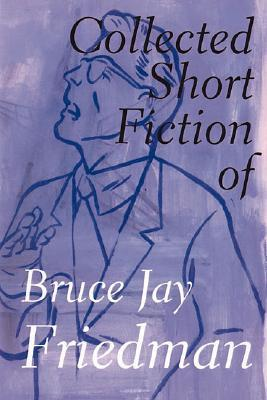 The Collected Short Fiction of Bruce Jay Friedman