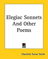 charlotte smiths elegiac sonnets essay The romantic period 1784 charlotte smith,elegiac sonnets: 1784 death of samuel johnson: an essay on the principle of population.