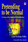 Pretending to Be Normal by Liane Holliday Willey