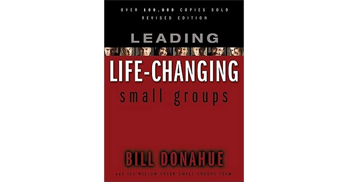Leading Life Changing Small Groups By Bill Donahue