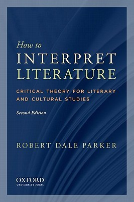 How to Interpret Literature by Robert Dale Parker