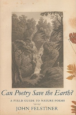 Can Poetry Save the Earth - A Field Guide to Nature Poems