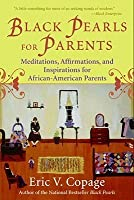 Black Pearls for Parents: Meditations, Affirmations, and Inspirations for African-American Parents