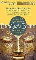 Buddha's Brain: The Practical Neuroscience of Happiness, Love  Wisdom