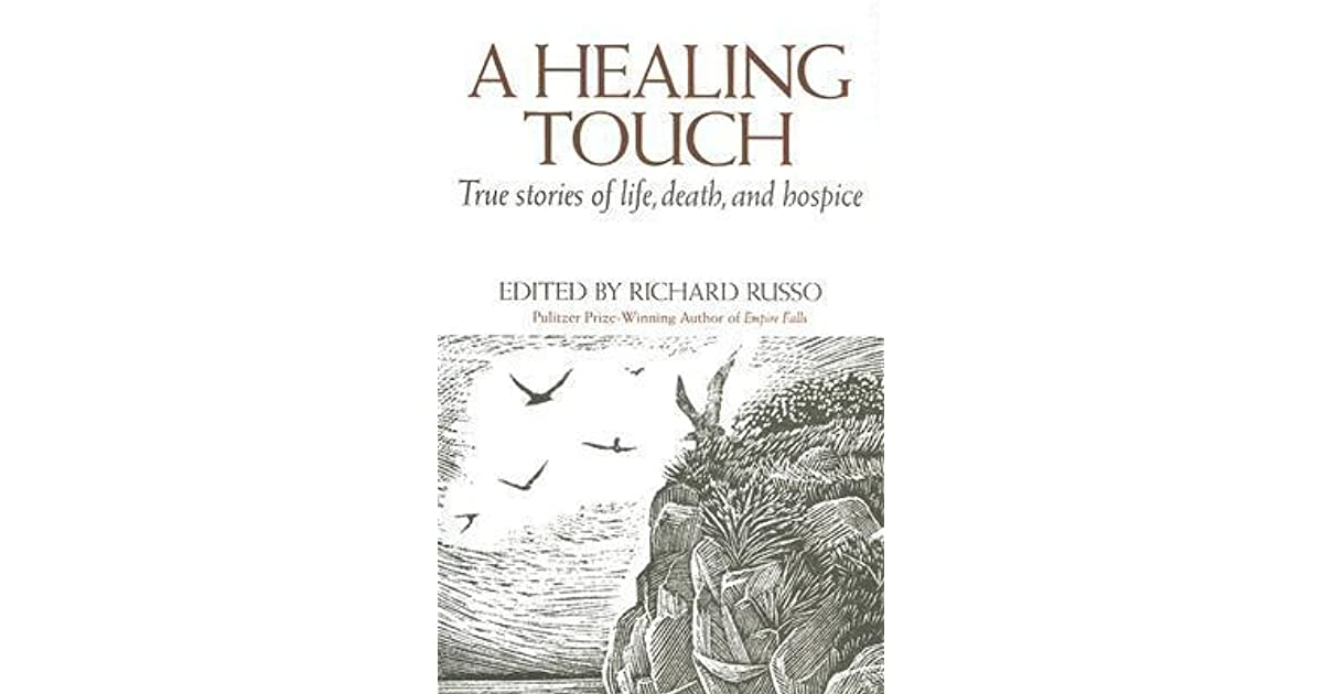 Genial A Healing Touch: True Stories Of Life, Death, And Hospice By Richard Russo