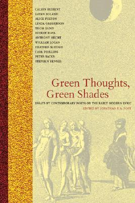 Green Thoughts, Green Shades, Essays by Contemporary Poets on the Early Modern Lyric