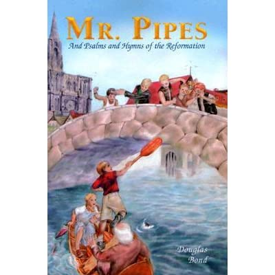 Mr  Pipes: And Psalms and Hymns of the Reformation by Douglas Bond