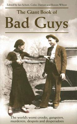 The Giant Book of Bad Guys: The World's Worst Crooks, Gangsters, Murderers, Despots and Desperadoes