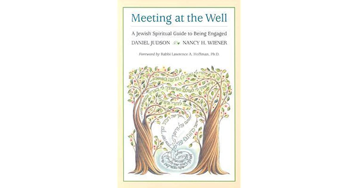 Meeting At The Well A Jewish Spiritual Guide To Being Engaged By