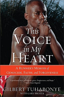 This Voice in My Heart: A Runner's Memoir of Genocide, Faith, and Forgiveness