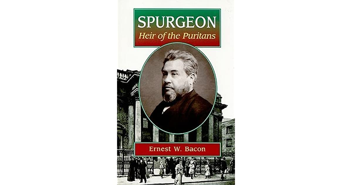 Spurgeon, Heir of the Puritans Ernest W. Bacon