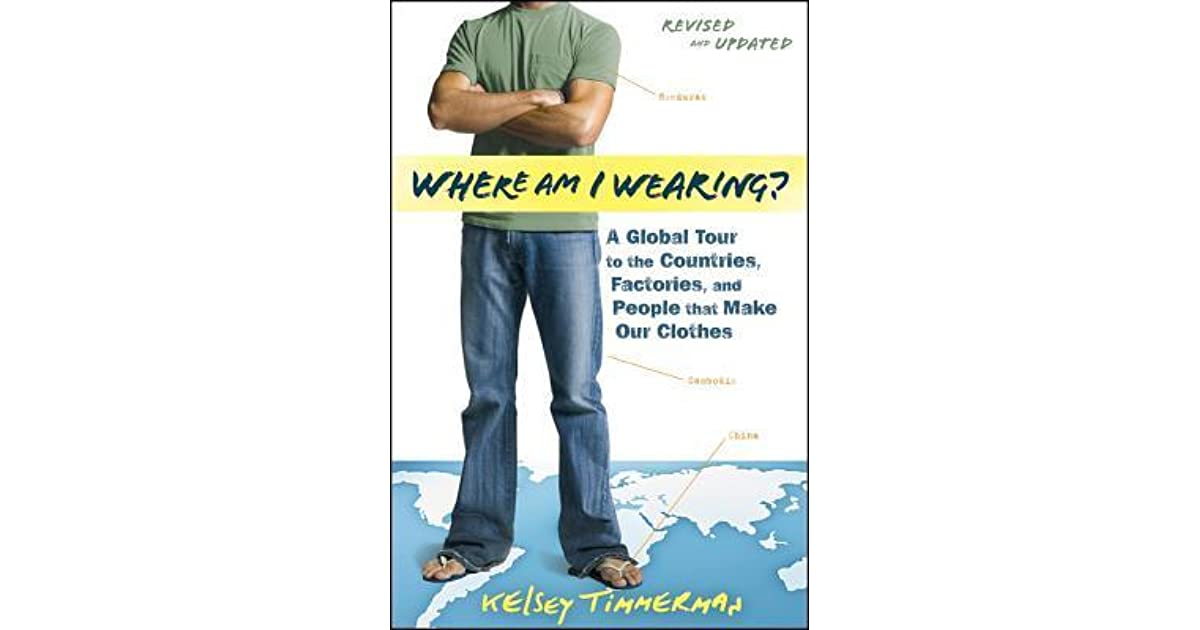 where am i wearing This item:where am i wearing: a global tour to the countries, factories, and  people that make our clothes by kelsey timmerman paperback $1336.