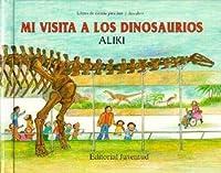 Mi Visita a Los Dinosaurios = My Visit to the Dinosaurs