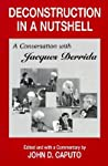 Deconstruction in a Nutshell: Conversation with Jacques Derrida