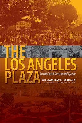 The Los Angeles Plaza: Sacred and Contested Space
