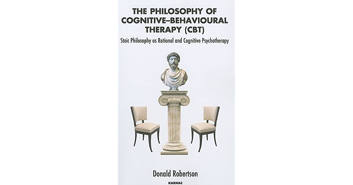 The Philosophy of Cognitive Behavioural Therapy: Stoic Philosophy as ...