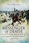 Messenger of Death: Captain Nolan and the Charge of the Light Brigade