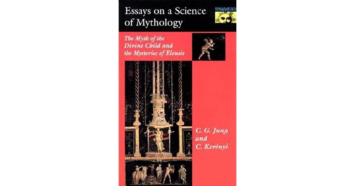 essays on a science of mythology the myth of the divine child and essays on a science of mythology the myth of the divine child and the mysteries of eleusis by c g jung