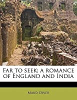 Far to Seek; A Romance of England and India