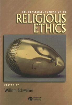 The Blackwell Companion to Religious ethics