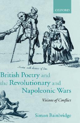 British Poetry and the Revolutionary and Napoleonic Wars by Simon Bainbridge