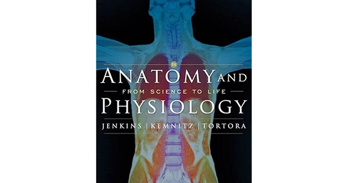 Anatomy and Physiology: From Science to Life by Gerard J. Tortora