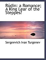 Rudin: A Romance; A King Lear of the Steppes