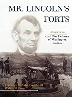 Mr. Lincoln's Forts: A Guide to the Civil War Defenses of Washington (Revised)