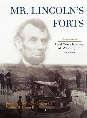 Mr. Lincoln's Forts: A Guide to the Civil War Defenses of Washington, New Edition