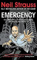 Emergency: One Man's Story of a Dangerous World, and How to Stay Alive in It. Neil Strauss