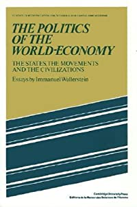 The Politics of the World-Economy: The States, the Movements, and the Civilizations