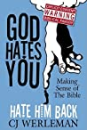 God Hates You, Hate Him Back: Making Sense of the Bible