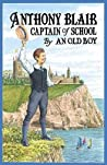 Anthony Blair, Captain Of School: A Story Of School Life By An Old Boy