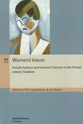 Women's Voices: Female Authors And Feminist Criticism In The Finnish Literary Tradition