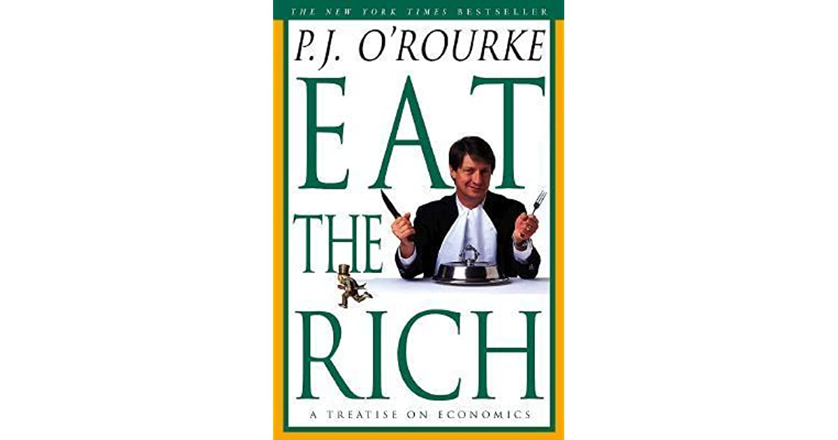 Eat the rich a treatise on economics by pj orourke fandeluxe Image collections