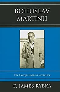 Bohuslav Martinů: The Compulsion to Compose